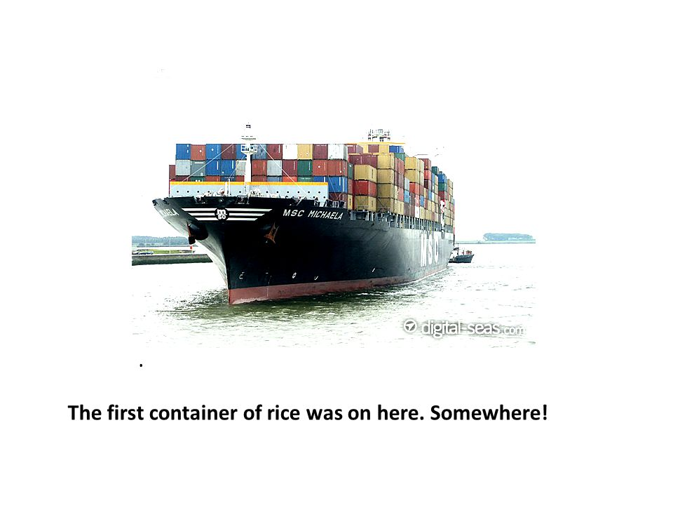 . The first container of rice was on here. Somewhere!