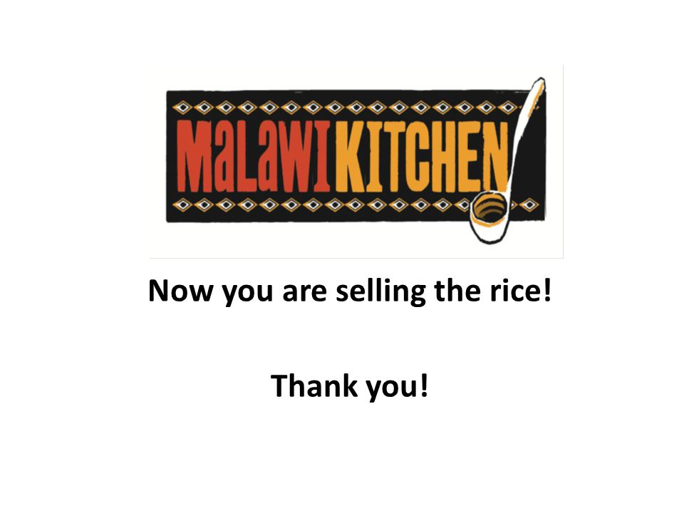 Now you are selling the rice! Thank you!