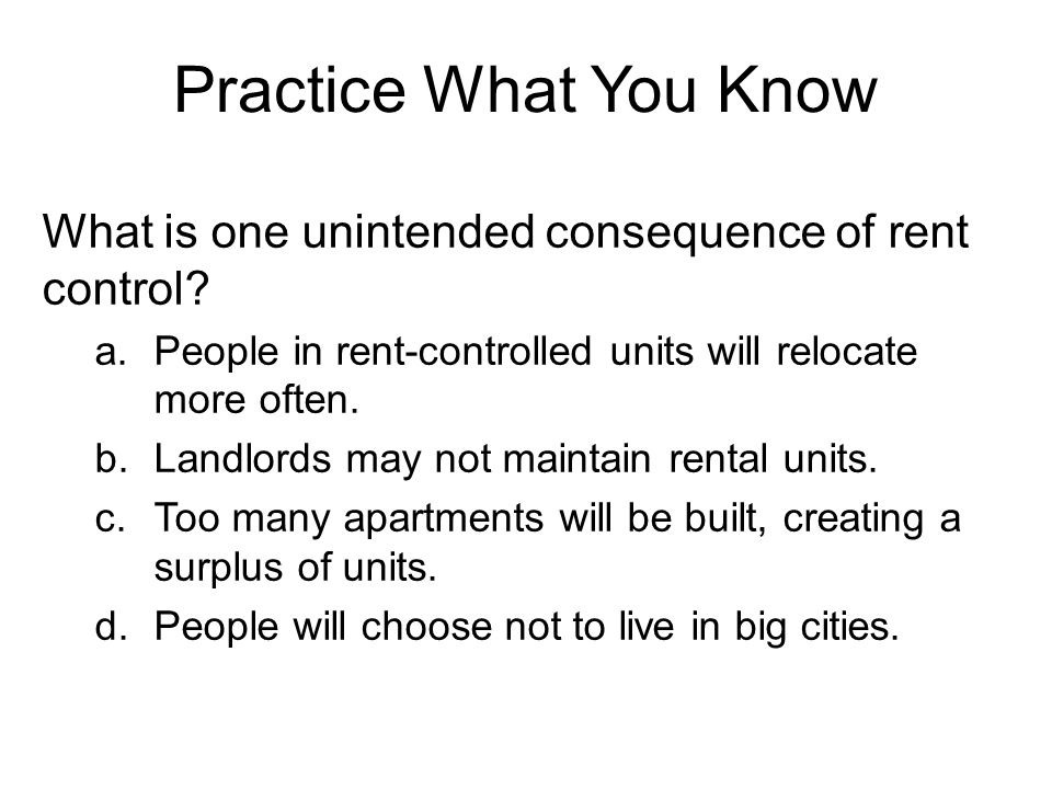 Practice What You Know What is one unintended consequence of rent control.