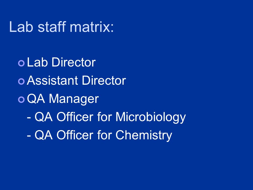Lab staff matrix: Lab Director Assistant Director QA Manager - QA Officer for Microbiology - QA Officer for Chemistry
