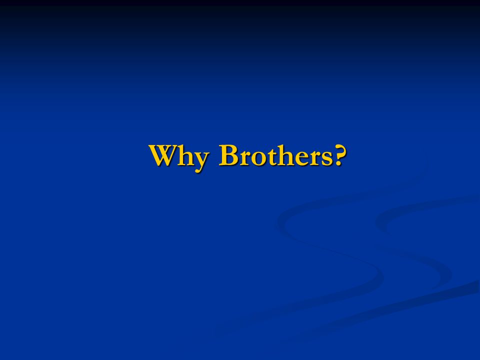 Why Brothers?