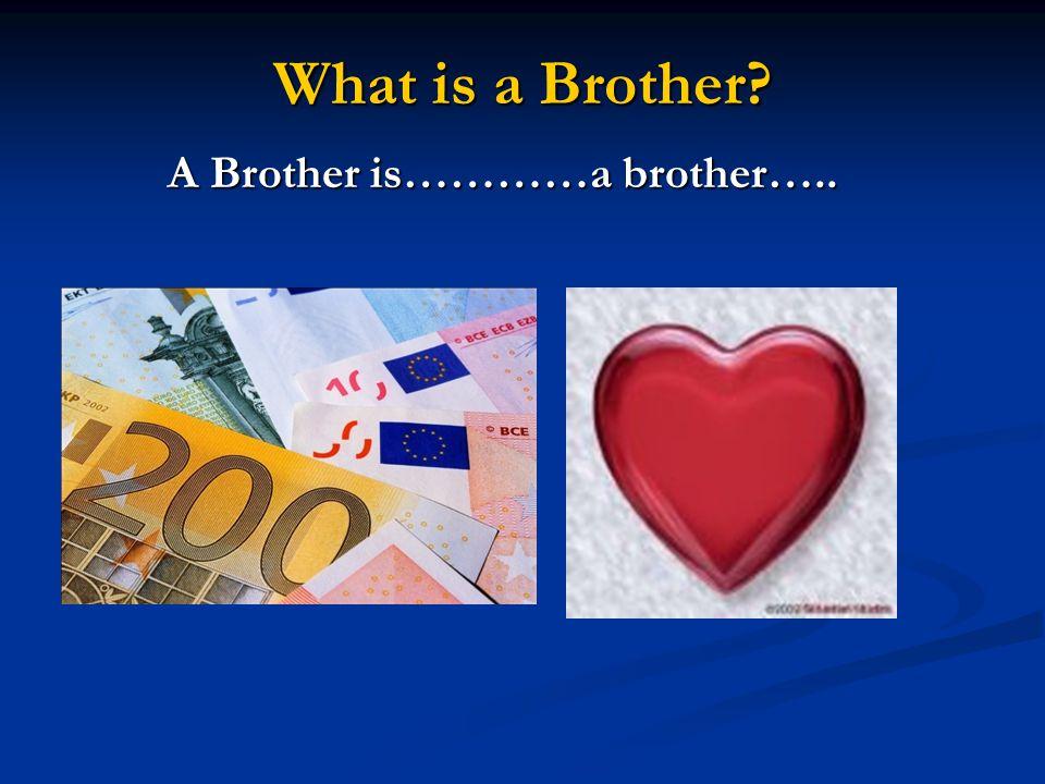 What is a Brother A Brother is…………a brother…..