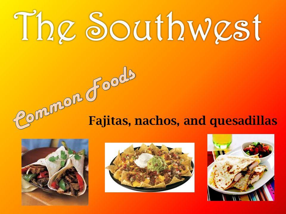 Fajitas, nachos, and quesadillas