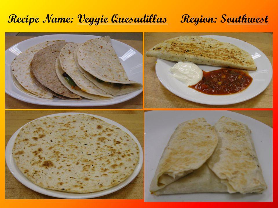 Recipe Name: Veggie Quesadillas Region: Southwest
