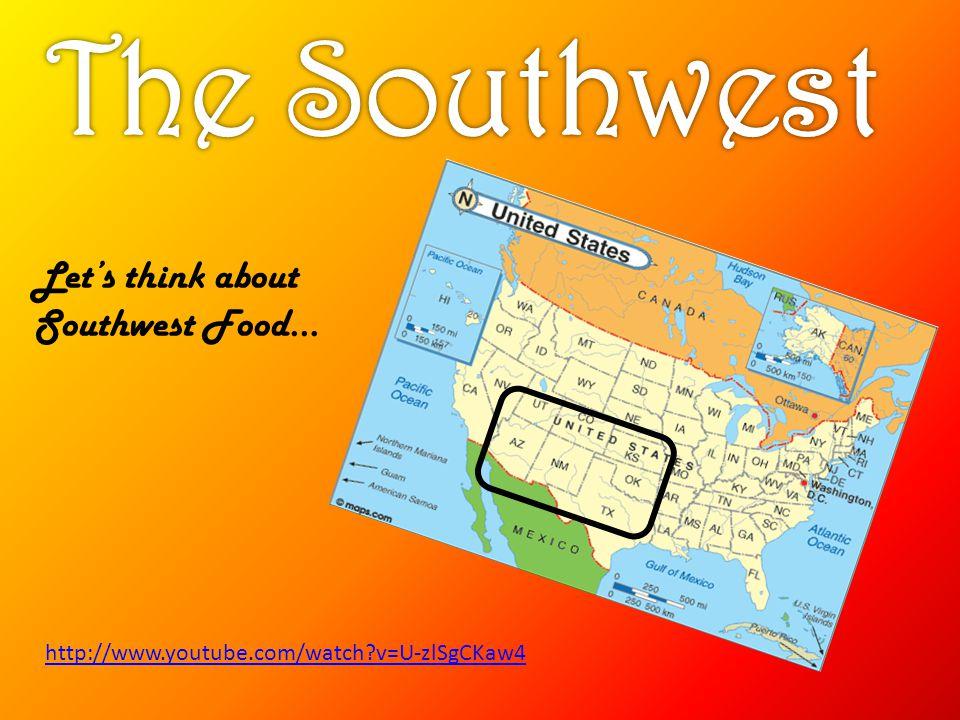 http://www.youtube.com/watch?v=U-zlSgCKaw4 Let's think about Southwest Food…