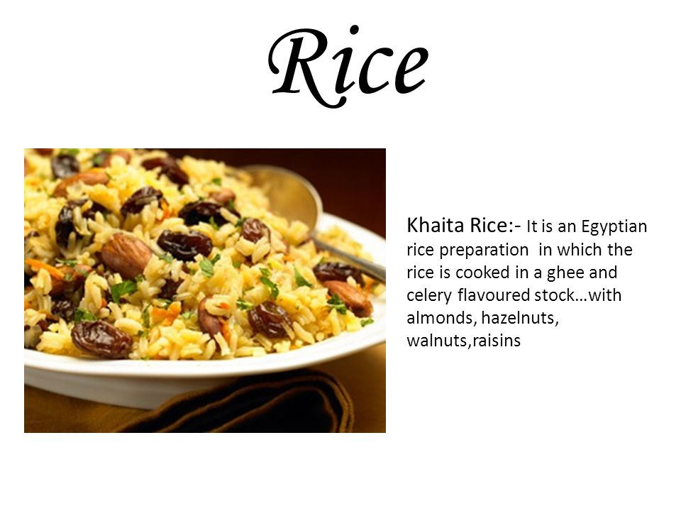 Khaita Rice:- It is an Egyptian rice preparation in which the rice is cooked in a ghee and celery flavoured stock…with almonds, hazelnuts, walnuts,raisins Rice