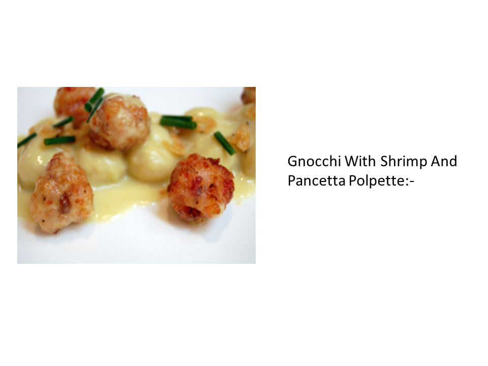 Gnocchi With Shrimp And Pancetta Polpette:-