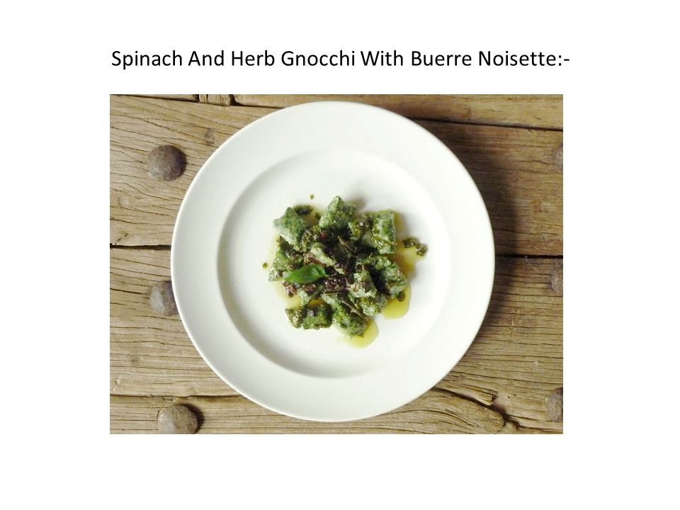 Spinach And Herb Gnocchi With Buerre Noisette:-