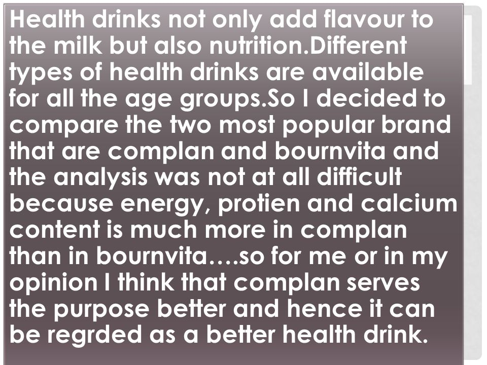 Health drinks not only add flavour to the milk but also nutrition.Different types of health drinks are available for all the age groups.So I decided t
