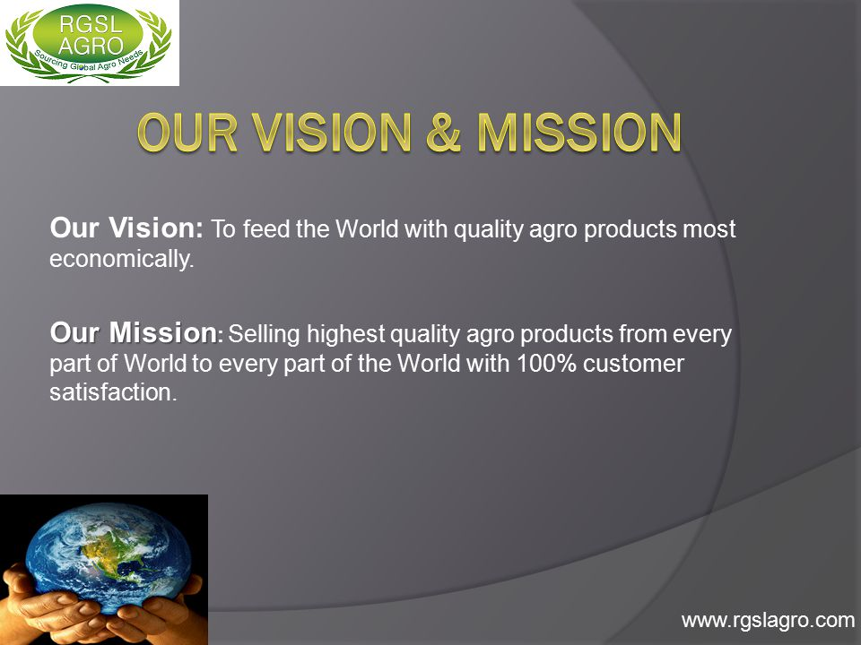 Our Vision: To feed the World with quality agro products most economically.