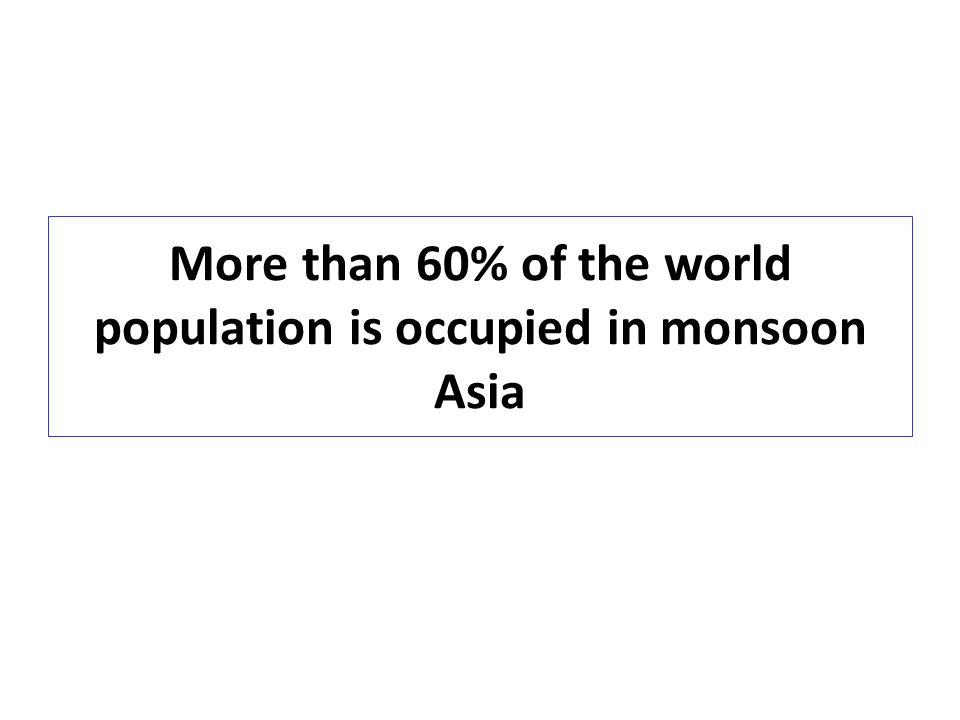 http://www2.ttcn.ne.jp/honkawa/9050.html Population density of the world 世界の人口の 60 %以上が集中するモンスーンアジア