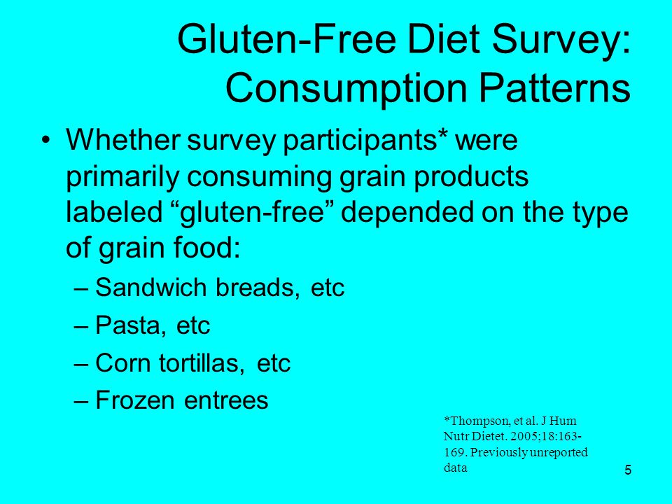 "5 Gluten-Free Diet Survey: Consumption Patterns Whether survey participants* were primarily consuming grain products labeled ""gluten-free"" depended on"