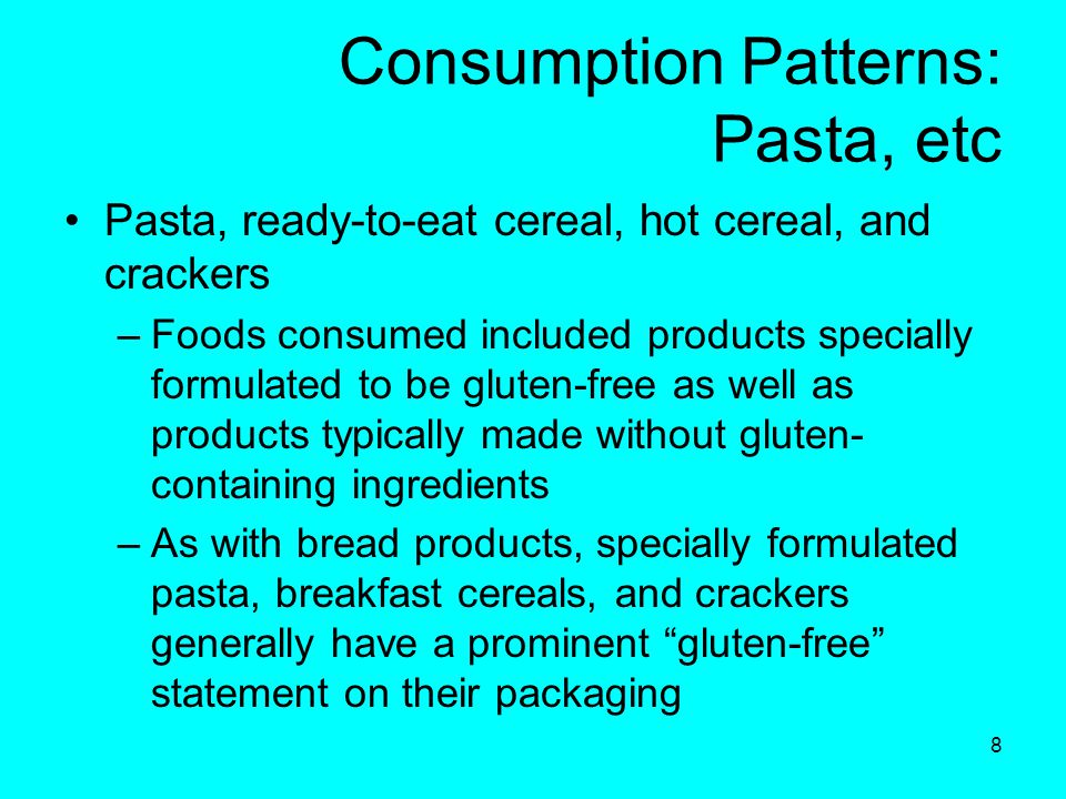 19 Identifying gluten-free food: Nutrition Care Manual (cont) Other terms for wheat –All of the following words indicate the presence of wheat and foods containing these ingredients should not be eaten: Graham flour Semolina Farina Durum flour Self-rising flour Phosphated flour Enriched flour Bromated flour Plain flour White flour Flour