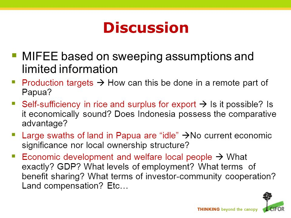 THINKING beyond the canopy Discussion  MIFEE based on sweeping assumptions and limited information  Production targets  How can this be done in a remote part of Papua.