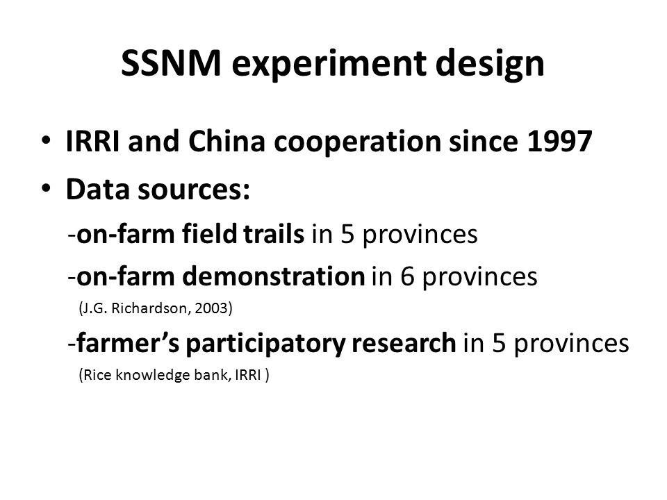 SSNM experiment design IRRI and China cooperation since 1997 Data sources: -on-farm field trails in 5 provinces -on-farm demonstration in 6 provinces (J.G.