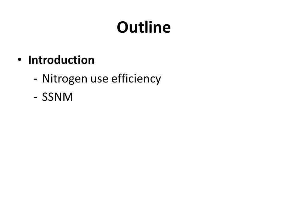 Outline Introduction - Nitrogen use efficiency - SSNM