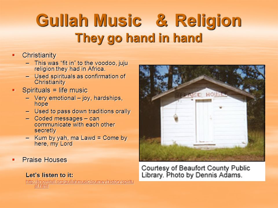 Gullah Music & Religion They go hand in hand  Christianity –This was fit in to the voodoo, juju religion they had in Africa.