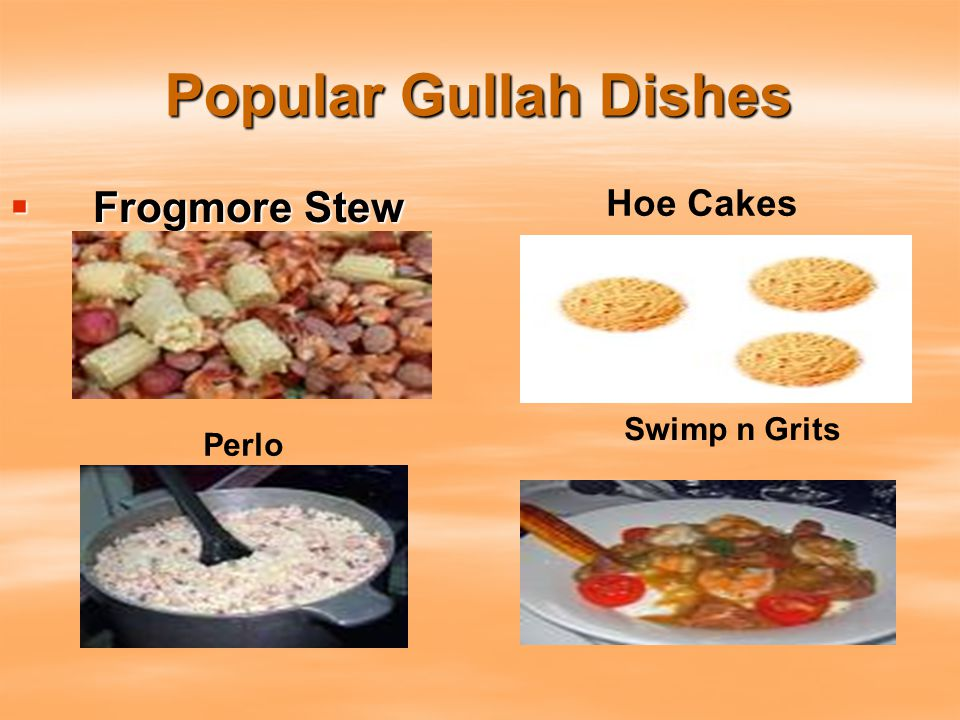 Popular Gullah Dishes  Frogmore Stew Hoe Cakes Perlo Swimp n Grits
