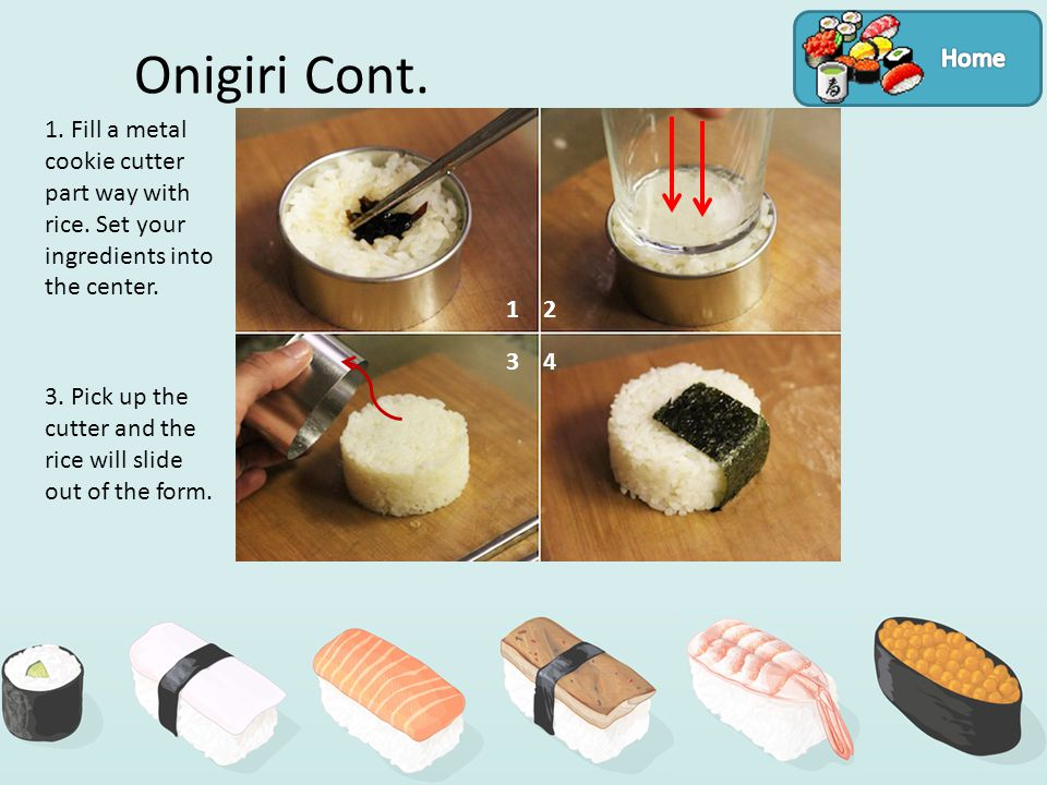 Onigiri Cont. 1. Fill a metal cookie cutter part way with rice.