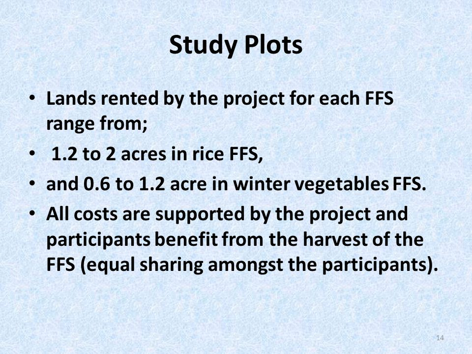 Study Plots Lands rented by the project for each FFS range from; 1.2 to 2 acres in rice FFS, and 0.6 to 1.2 acre in winter vegetables FFS.