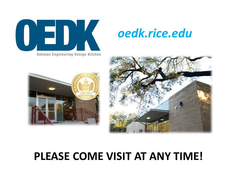 PLEASE COME VISIT AT ANY TIME! oedk.rice.edu