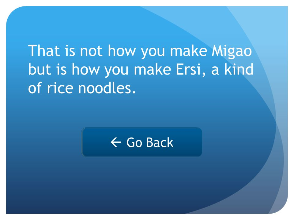 That is not how you make Migao but is how you make Ersi, a kind of rice noodles.  Go Back