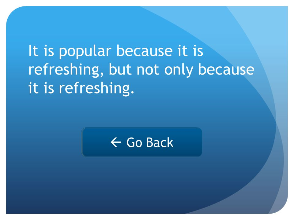  Go Back It is popular because it is refreshing, but not only because it is refreshing.