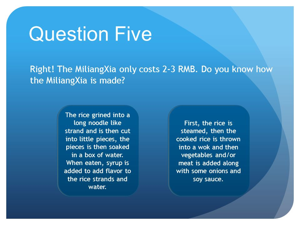 Question Five Right. The MiliangXia only costs 2-3 RMB.
