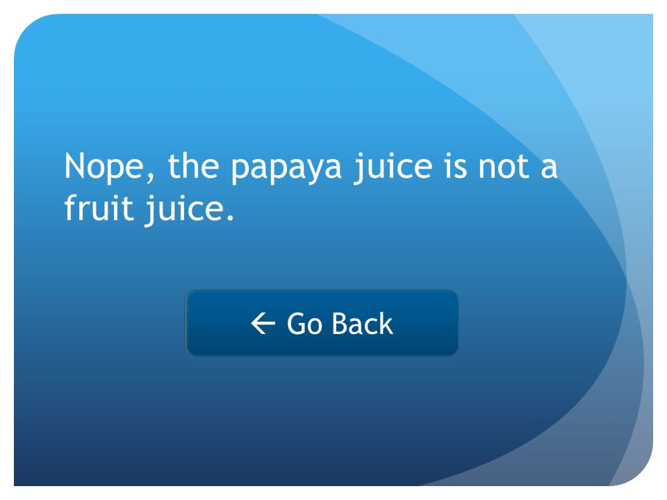 Go Back Nope, the papaya juice is not a fruit juice.