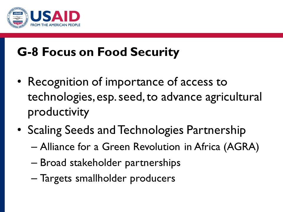 G-8 Focus on Food Security Recognition of importance of access to technologies, esp. seed, to advance agricultural productivity Scaling Seeds and Tech