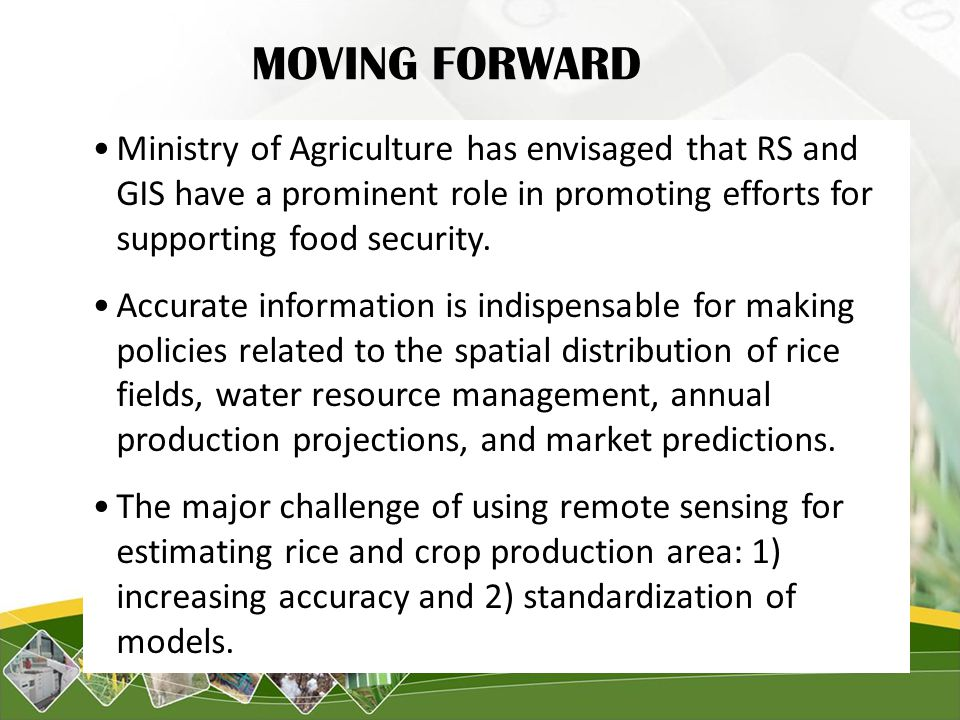 MOVING FORWARD Ministry of Agriculture has envisaged that RS and GIS have a prominent role in promoting efforts for supporting food security.