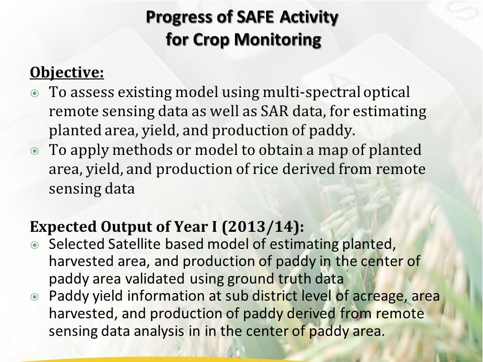 Objective:  To assess existing model using multi-spectral optical remote sensing data as well as SAR data, for estimating planted area, yield, and pr