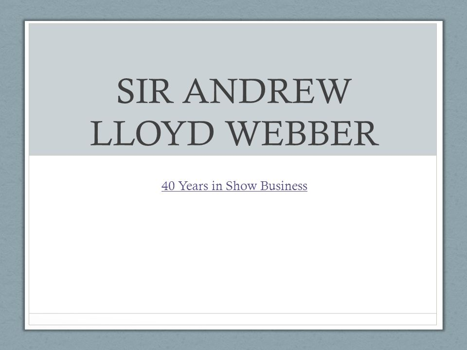 SIR ANDREW LLOYD WEBBER 40 Years in Show Business