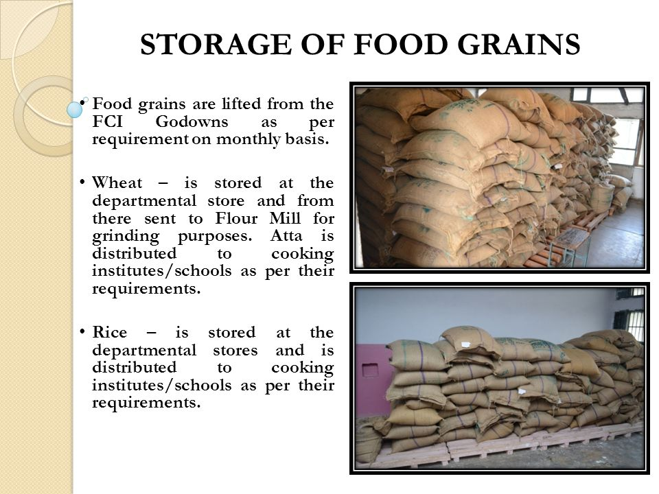 STORAGE OF FOOD GRAINS Food grains are lifted from the FCI Godowns as per requirement on monthly basis.
