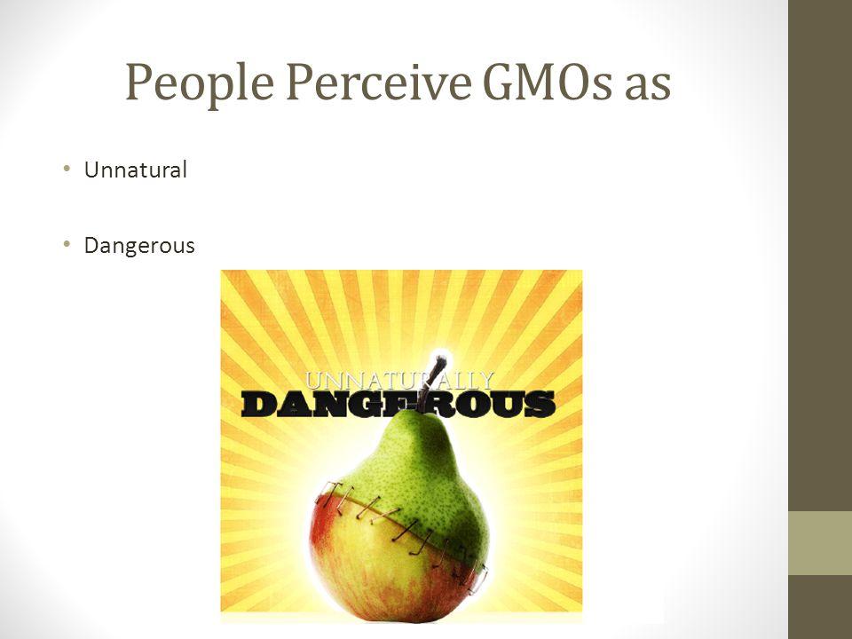 People Perceive GMOs as Unnatural Dangerous