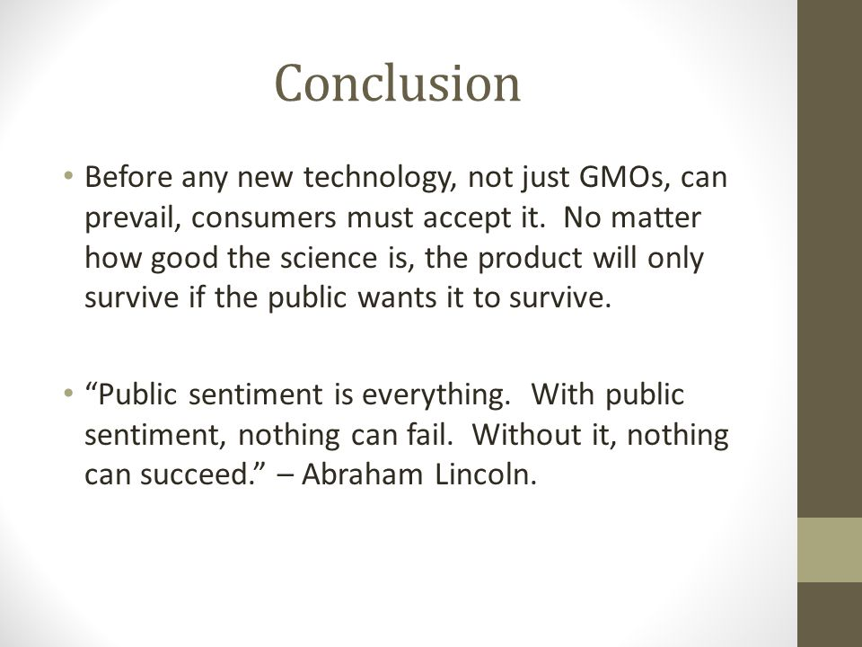 Conclusion Before any new technology, not just GMOs, can prevail, consumers must accept it.