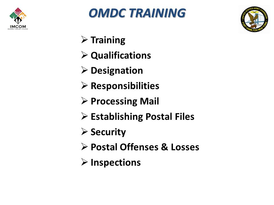 OMDC TRAINING  Training  Qualifications  Designation  Responsibilities  Processing Mail  Establishing Postal Files  Security  Postal Offenses & Losses  Inspections