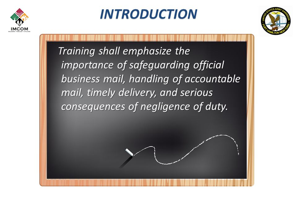 INTRODUCTION Training shall emphasize the importance of safeguarding official business mail, handling of accountable mail, timely delivery, and serious consequences of negligence of duty.