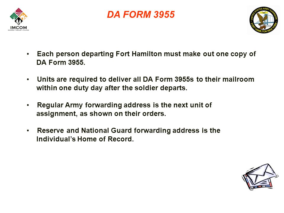 Each person departing Fort Hamilton must make out one copy of DA Form 3955.