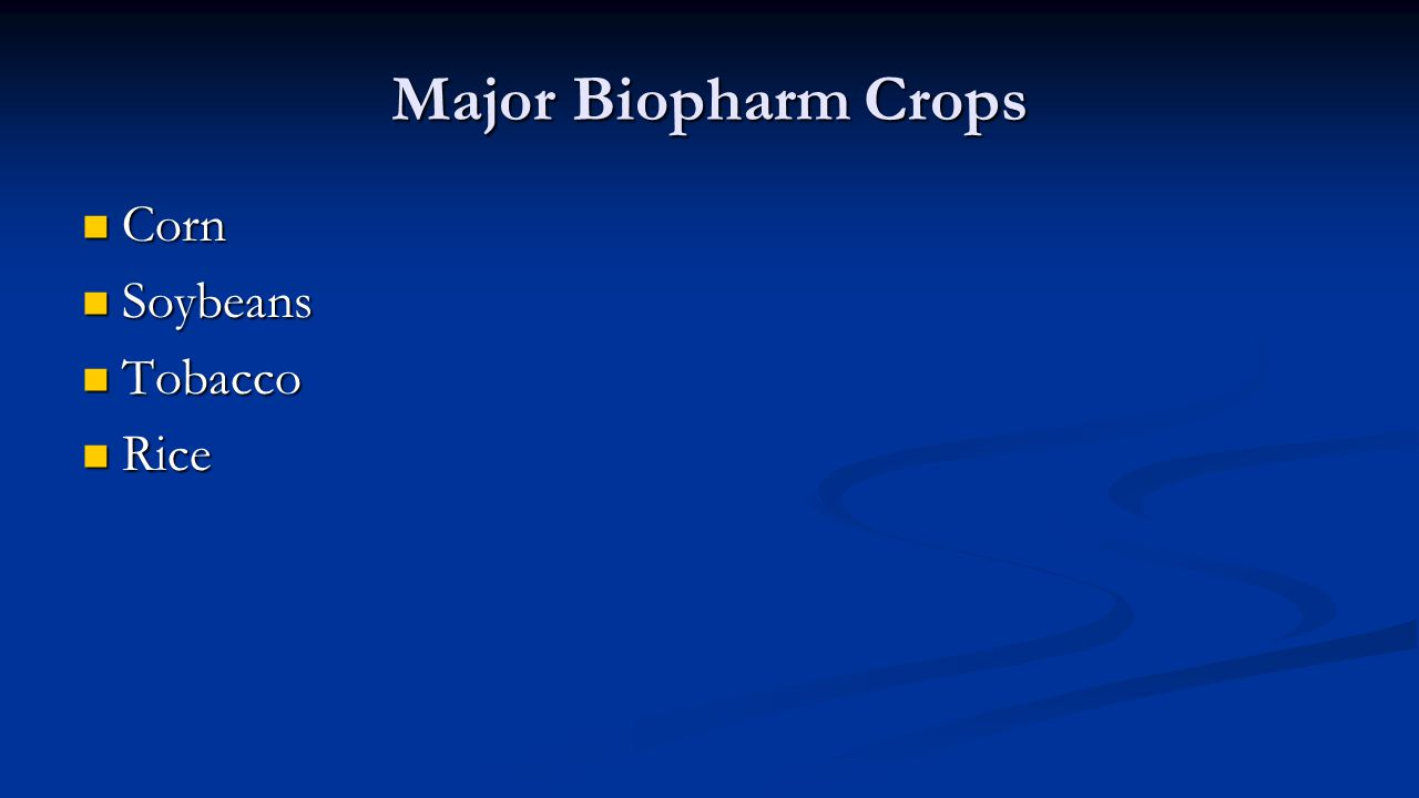Major Biopharm Crops Corn Corn Soybeans Soybeans Tobacco Tobacco Rice Rice