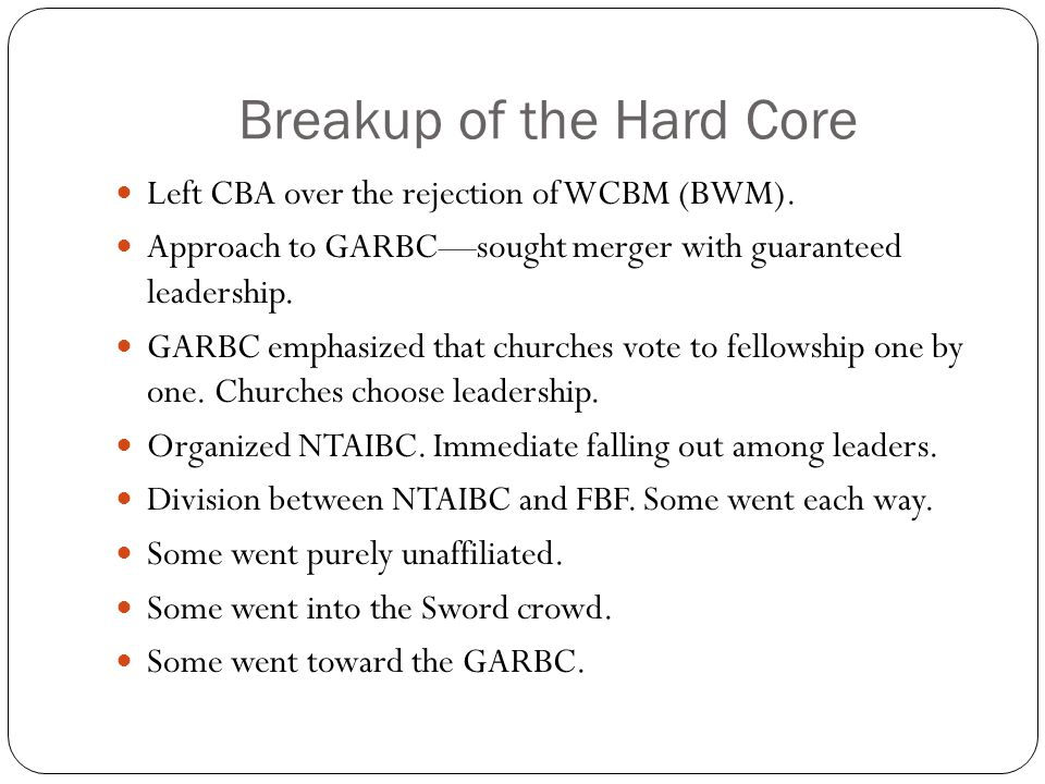Breakup of the Hard Core Left CBA over the rejection of WCBM (BWM). Approach to GARBC—sought merger with guaranteed leadership. GARBC emphasized that