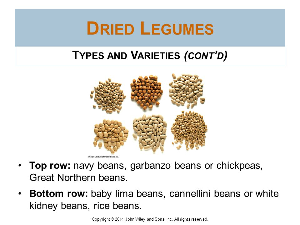 Copyright © 2014 John Wiley and Sons, Inc. All rights reserved. D RIED L EGUMES T YPES AND V ARIETIES ( CONT ' D ) Lentils Lentils are small, lens- sh