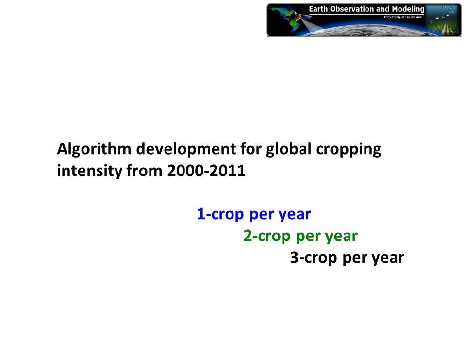 Algorithm development for global cropping intensity from 2000-2011 1-crop per year 2-crop per year 3-crop per year