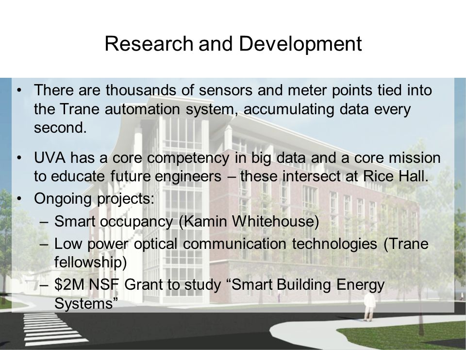 Research and Development There are thousands of sensors and meter points tied into the Trane automation system, accumulating data every second.