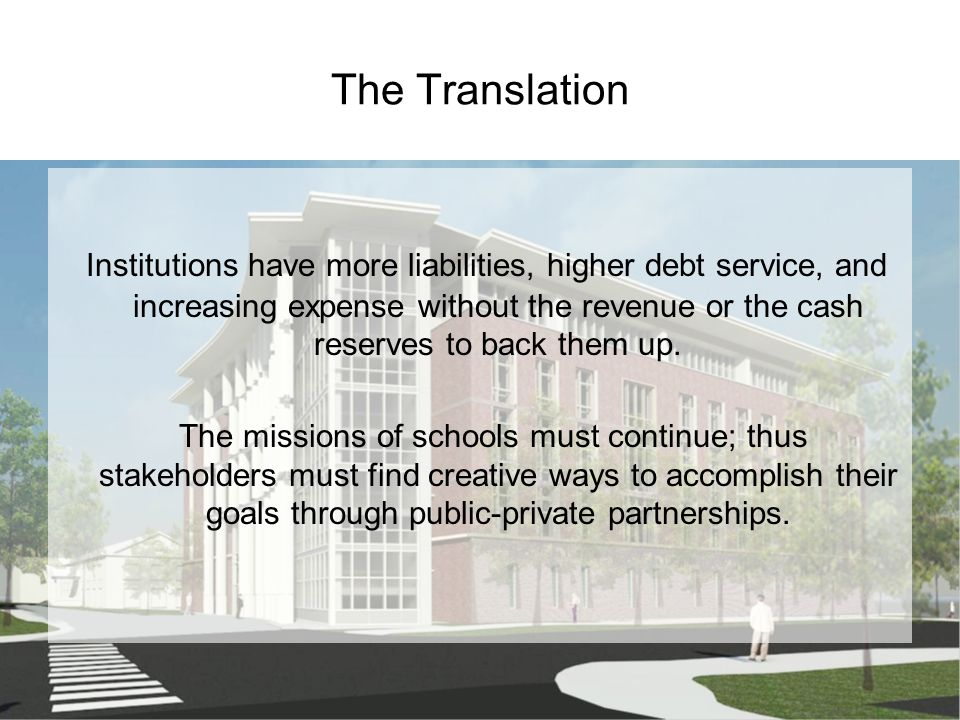 The Translation Institutions have more liabilities, higher debt service, and increasing expense without the revenue or the cash reserves to back them