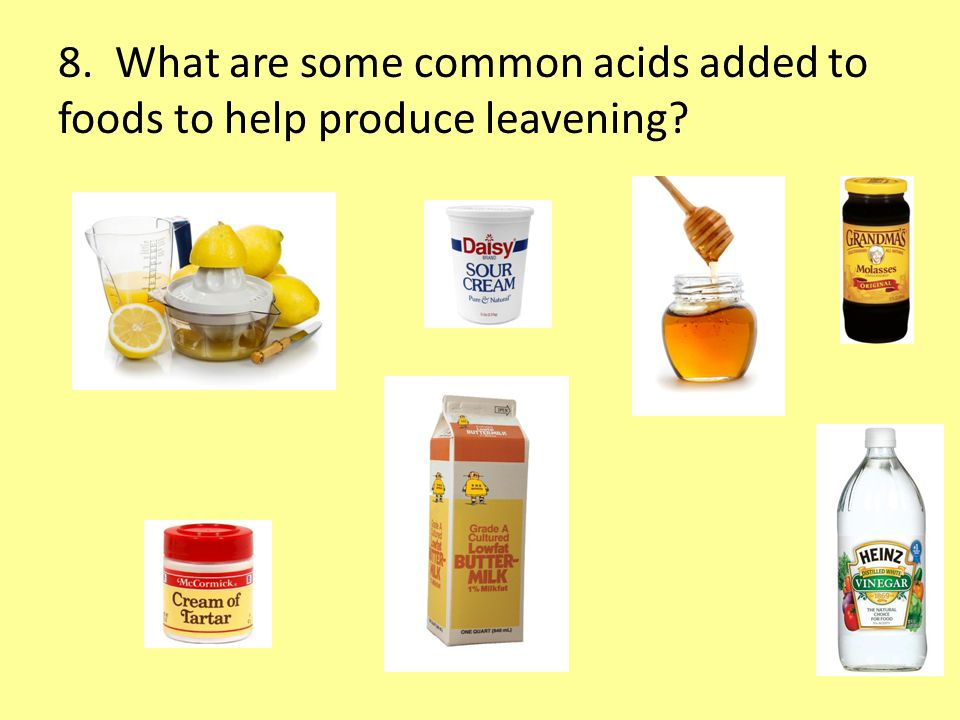 8. What are some common acids added to foods to help produce leavening?