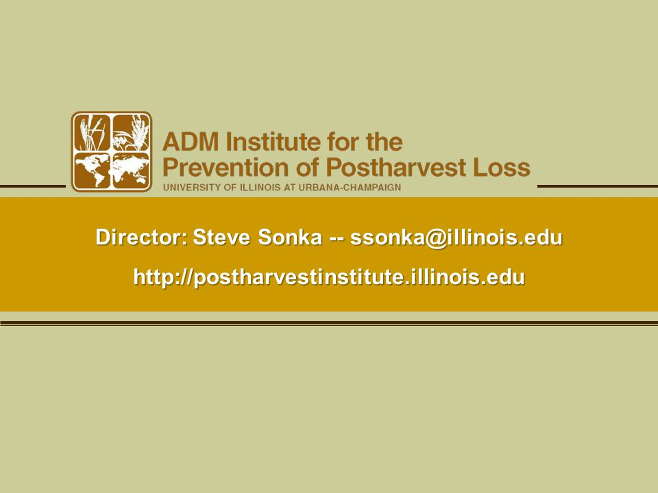 Director: Steve Sonka -- ssonka@illinois.edu http://postharvestinstitute.illinois.edu