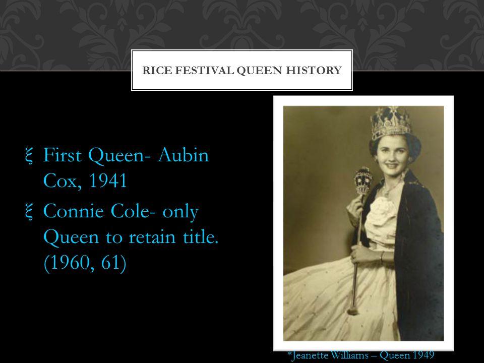 ξFirst Queen- Aubin Cox, 1941 ξConnie Cole- only Queen to retain title.