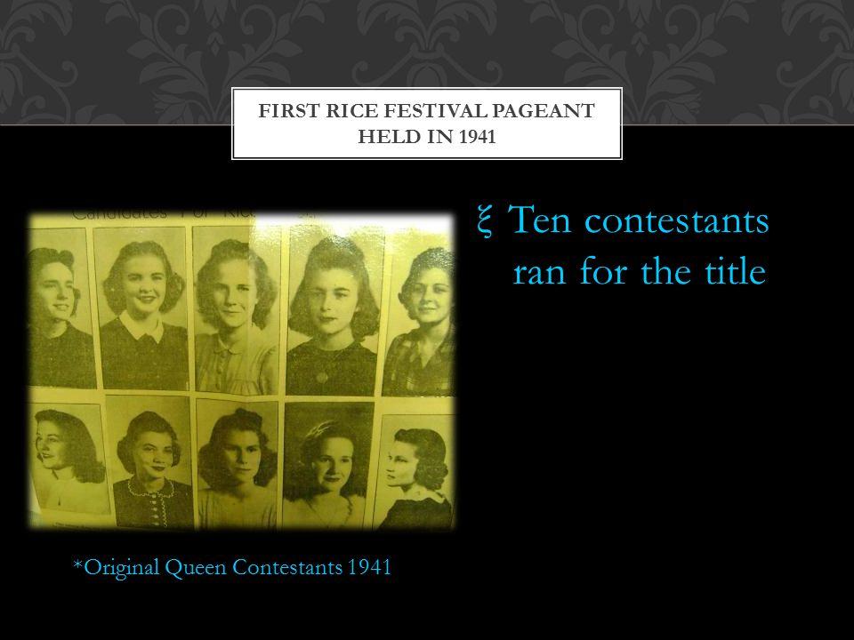 ξTen contestants ran for the title FIRST RICE FESTIVAL PAGEANT HELD IN 1941 *Original Queen Contestants 1941