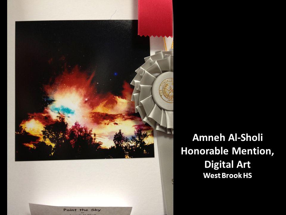 Amneh Al-Sholi Honorable Mention, Digital Art West Brook HS